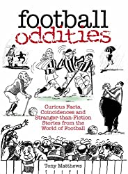 Football Oddities: Curious Facts, Coincidences And Stranger-Than-Fiction Stories From The World Of Football (100 Greats S.)