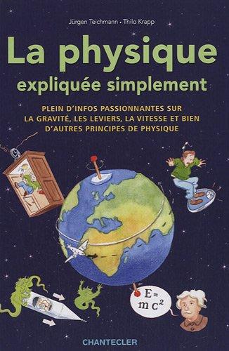 La physique expliquée simplement: Plein d'infos passionnantes sur la gravité, les leviers, la vitesse et bien d'autres principes de physique par JURGEN TEICHMANN