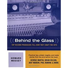 Behind the Glass: Top Record Producers Tell How They Craft the Hits by Howard Massey (Sep 1 2000)