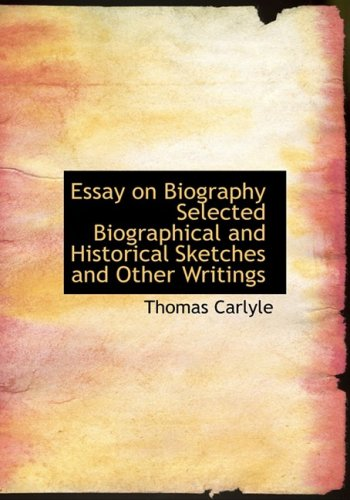 Essay on Biography Selected Biographical and Historical Sketches and Other Writings
