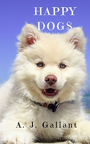 Happy Dogs Cute Dog Photos With Captions Ebook A J Gallant