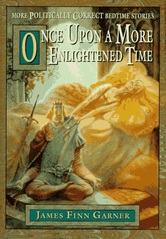 Once upon a More Enlightened Time: More Politically Correct Bedtime Stories por James Finn Garner