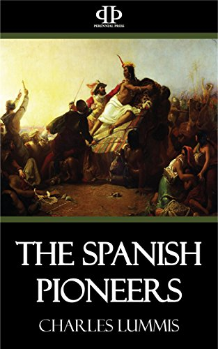 The Spanish Pioneers (English Edition) por Charles Lummis