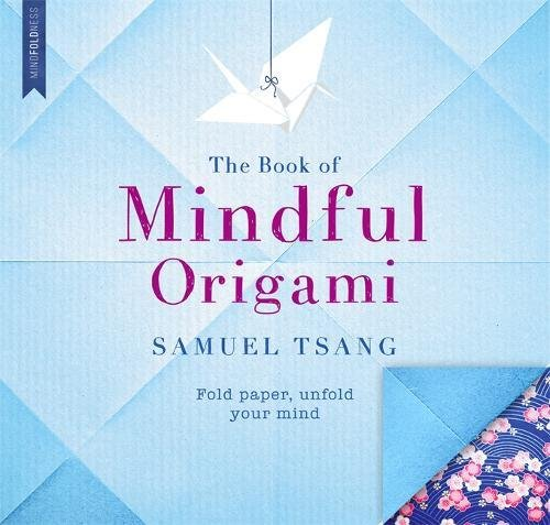The Book of Mindful Origami: Fold Paper, Unfold Your Mind