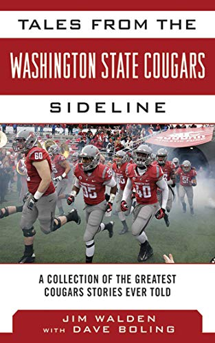 Tales from the Washington State Cougars Sideline: A Collection of the Greatest Cougars Stories Ever Told (Tales from the Team) (English Edition) (University Washington State Cougars)