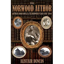 The Norwood Author - Arthur Conan Doyle and the Norwood Years (1891 - 1894)