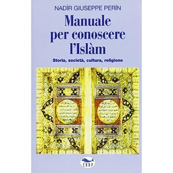 Manuale Per Conoscere L'islam. Storia, Società, Cultura, Religione
