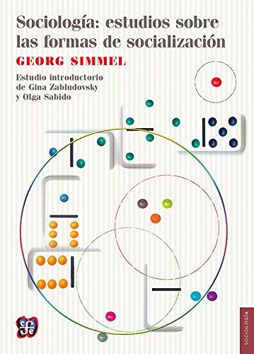 SOCIOLOGÍA: ESTUDIOS SOBRE LAS FORMAS DE SOCIALIZACIÓN por GEORG SIMMEL