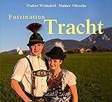 Faszination Tracht - Rainer Nitzsche;Walter Weinzierl