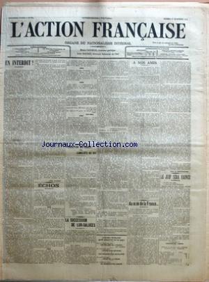 ACTION FRANCAISE (L') [No 351] du 17/12/1910 - EN INTERDIT ! PAR LEON DAUDET - FEDERATION NATIONALE DES CAMELOTS DU ROI - LA SUCCESSION DE LUR-SALUCES - A NOS AMIS - AU NOM DE LA FRANCE... PAR LEON DE MONTESQUIOU LES MALICES DU FIGARO PAR AVENTINO LETTRE D'UN OFFICIER ET LES ACCLAMATIONS ROYALISTES REVUE DE LA PRESSE LA SOUSCRIPTION LACOUR - LE JUIF SERA VAINCU.