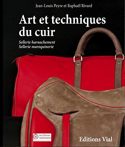 Art et techniques du cuir [sellerie harnachement, sellerie maroquinerie]