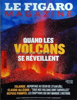 FIGARO MAGAZINE (LE) [No 424] du 24/04/2010 - QUAND LES VOLCANS SE REVEILLENT - ISLANDE ET L'EYJAFJOLL - CLAUDE ALLEGRE - DEPUIS POMPEI