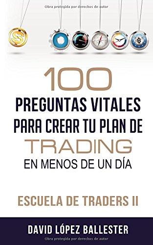 Escuela de Traders II: 100 preguntas vitales para crear tu plan de trading en menos de un día: Volume 2