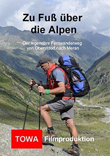 Zu Fuß über die Alpen - Von Oberstdorf nach Meran (E5) Zu Fuss Dvd