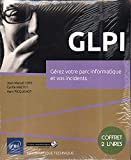 GLPI - Coffrets de 2 livres : Gérez votre parc informatique et vos incidents...