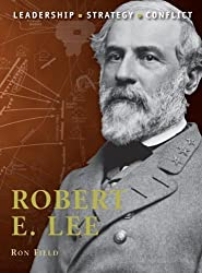 Robert E. Lee: The background, strategies, tactics and battlefield experiences of the greatest commanders of history by Field, Ron (2010) Taschenbuch