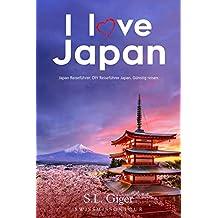 I love Japan: Japan Reiseführer. Günstig reisen mit dem DIY Reiseführer Japan.