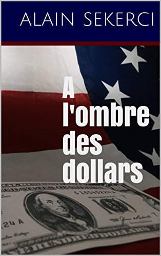 A l'ombre des dollars (French Edition)
