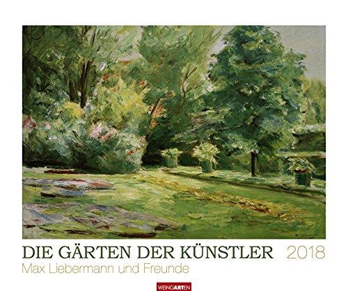 Die Gärten der Künstler - Max Liebermann und Freunde - Kalender 2018 - Weingarten-Verlag - Kunstkalender - Wandkalender - 55 cm x 46 cm