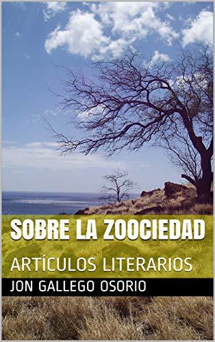 SOBRE LA ZOOCIEDAD: ARTÍCULOS LITERARIOS por JON GALLEGO OSORIO
