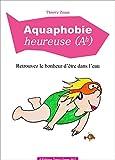Telecharger Livres Aquaphobie heureuse Retrouvez le bonheur d etre dans l eau (PDF,EPUB,MOBI) gratuits en Francaise