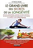 Le grand livre des secrets de la longévité - Sciences, alimentation, sommeil, cerveau, émotions... Les clés de la longévité décryptées pour vivre mieux, en meilleure santé et plus longtemps
