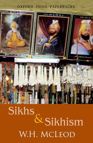 Sikhs and Sikhism: Comprising Guru Nanak and the Sikh Religion, Early Sikh Tradition, The Evolution of the Sikh Community, Who is a Sikh? (Oxford India Paperbacks) por McLeod