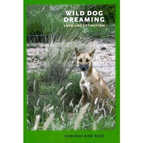 [(Wild Dog Dreaming: Love and Extinction)] [Author: Deborah Bird Rose] published on (April, (Wild Dog Rose)