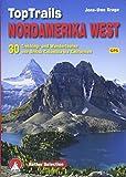 TopTrails Nordamerika West: 30 Trekking- und Wandertouren von British Columbia bis Kalifornien. Mit GPS-Tracks (Rother Selection) - Jens-Uwe Krage