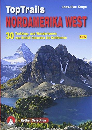 TopTrails Nordamerika West: 30 Trekking- und Wandertouren von British Columbia bis Kalifornien. Mit GPS-Tracks (Rother Selection)