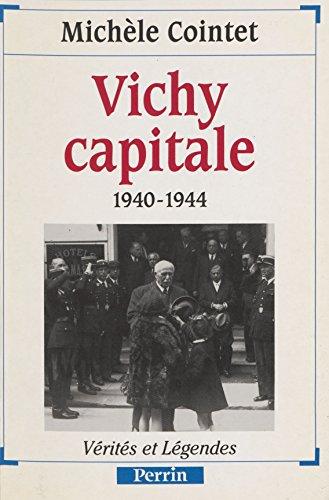 Vichy capitale (1940-1944) (Vérités et légendes)