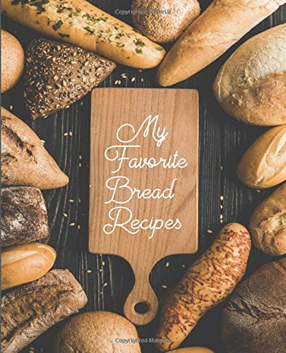 My Favorite Bread Recipes: 100 Recipe Pages to Write in Journal
