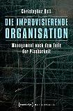 Die improvisierende Organisation: Management nach dem Ende der Planbarkeit (Sozialtheorie)