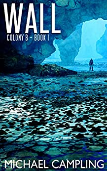 Wall (Colony B Book 1) by [Campling, Michael]