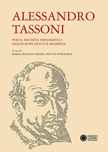 Alessandro Tassoni. Poeta, erudito, diplomatico nell'Europa dell'età moderna