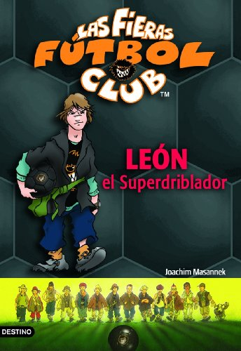 León, el superdriblador: Las Fieras del Fútbol Club 1 (Las Fieras Futbol Club)