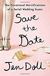 Save the Date: The Occasional Mortifications of a Serial Wedding Guest by Jen Doll (2014-05-01)