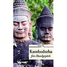 Kambodscha fürs Handgepäck: Geschichten und Berichte - Ein Kulturkompass (Unionsverlag Taschenbücher)