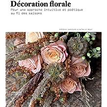 Décoration florale: Pour une approche intuitive et poétique au fil des saisons