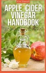 Apple Cider Vinegar Handbook: Using Apple Cider Vinegar for Weight Loss, Detoxing, Allergies, and More! by Kim Dewalt (2013-10-04)