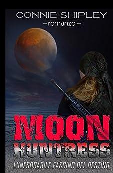 MoonHuntress: L'inesorabile fascino del destino di [Shipley, Connie]