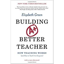 Building a Better Teacher: How Teaching Works (and How to Teach It to Everyone) by Elizabeth Green (2015-07-13)