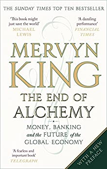 The End of Alchemy: Money, Banking and the Future of the Global Economy by [King, Mervyn]