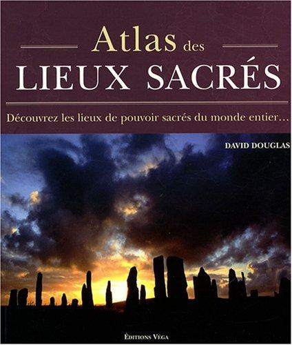 Atlas des lieux sacrés : Découvrez les lieux de pouvoir sacrés du monde entier