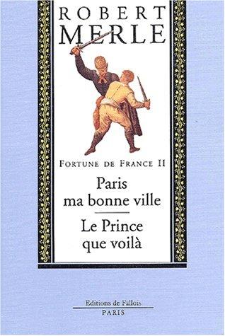 Fortune de France, volume II : Paris ma bonne ville ; Le Prince que voilà par Robert Merle