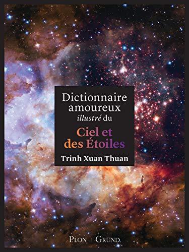 Dictionnaire amoureux illustré du ciel et des étoiles par Trinh XUAN THUAN