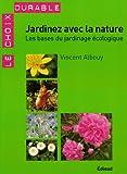 Jardinez avec la nature : Les bases du jardinage écologique