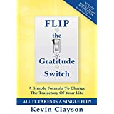 FLIP The Gratitude Switch: A Simple Formula To Change The Trajectory Of Your Life (English Edition)