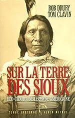 Sur la terre des Sioux - Red Cloud, une légende américaine de Bob Drury