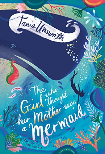 The Girl Who Thought Her Mother Was A Mermaid By Unsworth Tania